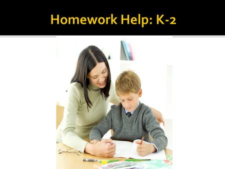  They have a proper study area in their home.  They have all the books and supplies needed to do their work.  They have an established daily homework.