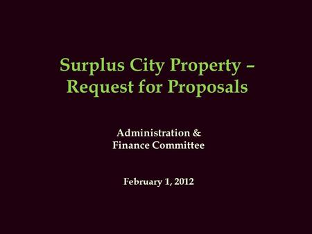 Surplus City Property – Request for Proposals Administration & Finance Committee February 1, 2012.