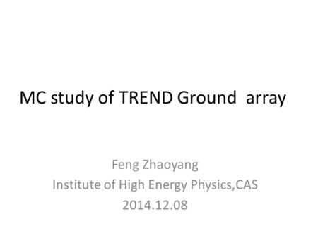 MC study of TREND Ground array Feng Zhaoyang Institute of High Energy Physics,CAS 2014.12.08.