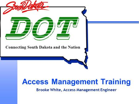 Connecting South Dakota and the Nation Access Management Training Brooke White, Access Management Engineer.
