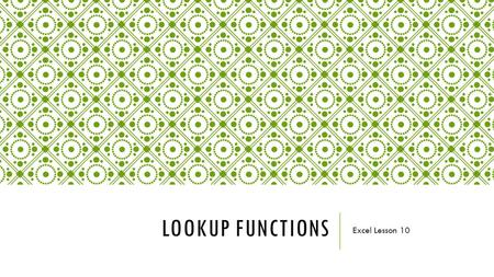 LOOKUP FUNCTIONS Excel Lesson 10. LOOKUP FUNCTIONS Allow the user to find data in other cells in the spreadsheet and place them in the current cell VLOOKUP: