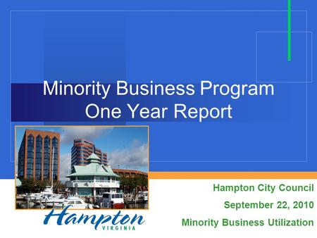 Minority Business Program One Year Report Hampton City Council September 22, 2010 Minority Business Utilization.