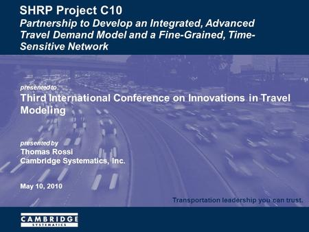 Transportation leadership you can trust. presented to Third International Conference on Innovations in Travel Modeling presented by Thomas Rossi Cambridge.