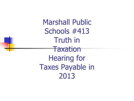 Marshall Public Schools #413 Truth in Taxation Hearing for Taxes Payable in 2013.