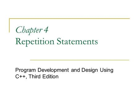 Chapter 4 Repetition Statements Program Development and Design Using C++, Third Edition.