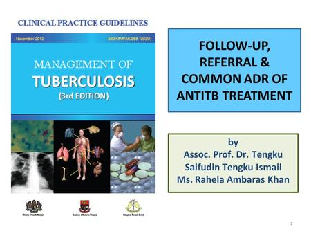 FOLLOW-UP, REFERRAL & COMMON ADR OF ANTITB TREATMENT by Assoc. Prof. Dr. Tengku Saifudin Tengku Ismail Ms. Rahela Ambaras Khan 1.
