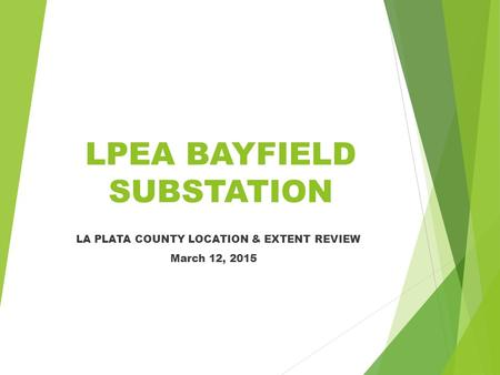 LPEA BAYFIELD SUBSTATION LA PLATA COUNTY LOCATION & EXTENT REVIEW March 12, 2015.