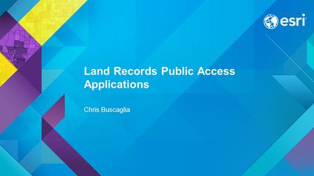 Esri UC 2015 | Technical Workshop | Land Records Public Access Applications Chris Buscaglia.