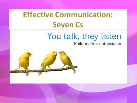 Effective Communication: Seven Cs. For transmitting effective written or oral messages, Certain principles must be followed. These principles are advocated.