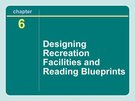 Designing Recreation Facilities and Reading Blueprints 6 chapter.