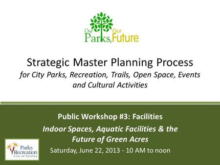 Strategic Master Planning Process for City Parks, Recreation, Trails, Open Space, Events and Cultural Activities Public Workshop #3: Facilities Indoor.