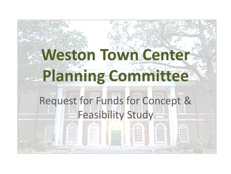 Weston Town Center Planning Committee Request for Funds for Concept & Feasibility Study.