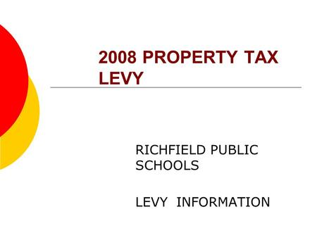 2008 PROPERTY TAX LEVY RICHFIELD PUBLIC SCHOOLS LEVY INFORMATION.