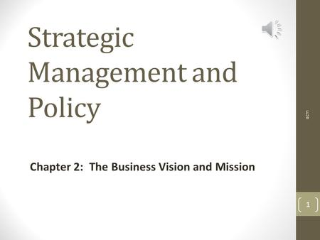 Strategic Management and Policy Chapter 2: The Business Vision and Mission acm 1.