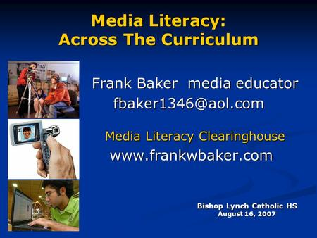 Media Literacy: Across The Curriculum Frank Baker media educator Media Literacy Clearinghouse