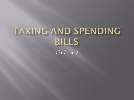 Ch 7 sec 2  The House of Representatives has exclusive power to start all revenue bills, and all important work on tax laws occurs in the House Ways.