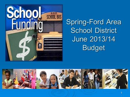 Spring-Ford Area School District June 2013/14 Budget 1.