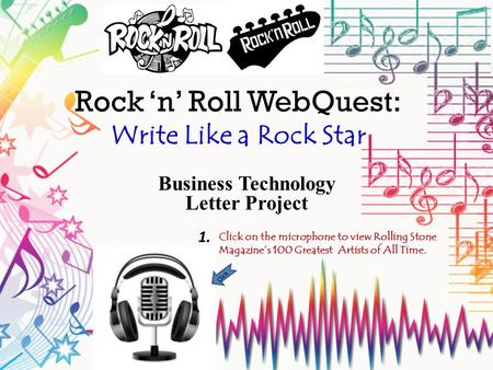 Rock 'n' Roll WebQuest: Write Like a Rock Star Business Technology Letter Project Click Click on the microphone to view Rolling Stone Magazine's 100 Greatest.