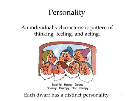 1 Personality An individual's characteristic pattern of thinking, feeling, and acting. Each dwarf has a distinct personality.