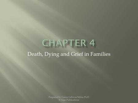 Death, Dying and Grief in Families Prepared by Carrie LeFevre Sillito,Ph.D. © Sage Publications.