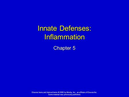 Elsevier items and derived items © 2008 by Mosby, Inc., an affiliate of Elsevier Inc. Some material was previously published. Innate Defenses: Inflammation.