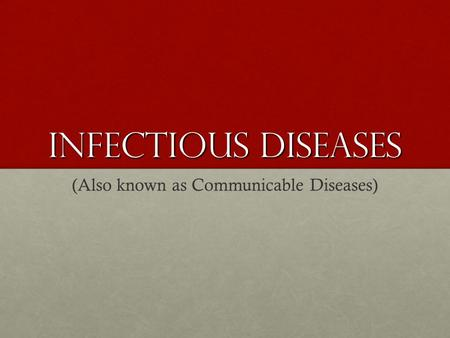 Infectious Diseases (Also known as Communicable Diseases)
