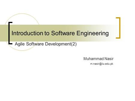 Introduction to Software Engineering Muhammad Nasir Agile Software Development(2)