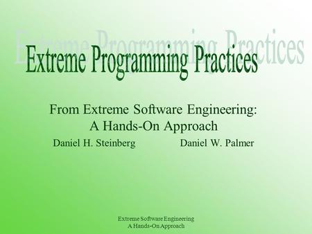 Extreme Software Engineering A Hands-On Approach From Extreme Software Engineering: A Hands-On Approach Daniel H. Steinberg Daniel W. Palmer.