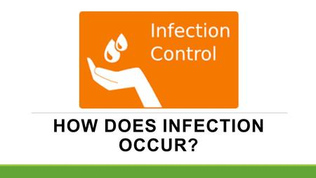 HOW DOES INFECTION OCCUR?. Key Terms 1. Microorganisms = small, living organisms not visible to the naked eye 2. Pathogens = microorganism that cause.