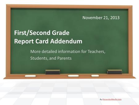 First/Second Grade Report Card Addendum More detailed information for Teachers, Students, and Parents By PresenterMedia.comPresenterMedia.com November.