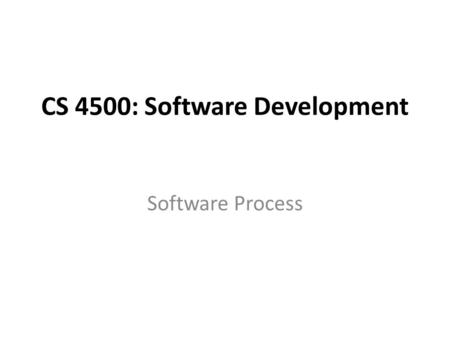 CS 4500: Software Development Software Process. Materials Sommmerville Chapters 1, 2 and 3 Software Cycle and Models: