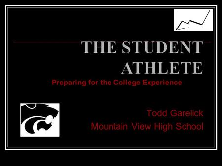Todd Garelick Mountain View High School Preparing for the College Experience.