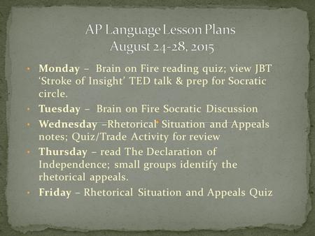 Monday – Brain on Fire reading quiz; view JBT 'Stroke of Insight' TED talk & prep for Socratic circle. Tuesday – Brain on Fire Socratic Discussion Wednesday.