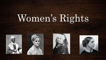 Women's Rights. Married women were legally dead in the eyes of the law Women were not allowed to vote Women had to submit to laws when they had no voice.