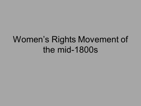 Women's Rights Movement of the mid-1800s. Property-owning New Jersey women could vote from 1776 to 1807.