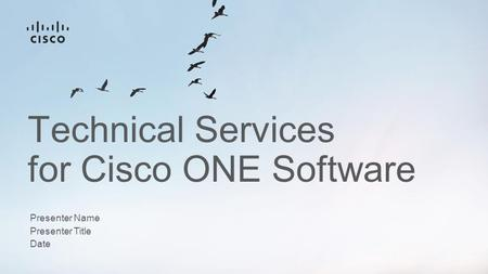 Technical Services for Cisco ONE Software Presenter Name Presenter Title Date.