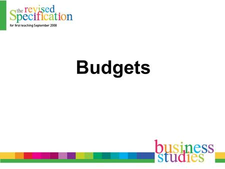 Budgets. Definition A budget is a plan for a business organisation for a future specified time period, covering specific business activities and expressed.