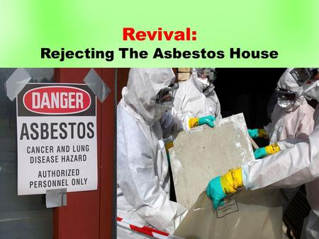 "Revival: Rejecting The Asbestos House. ""I was in a meeting when God's fire fell. Everyone was praising and worshipping God – except three people. These."