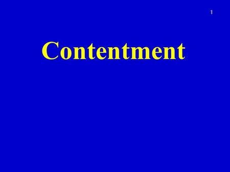Contentment 1. Contentment defined 2 Being satisfied with.