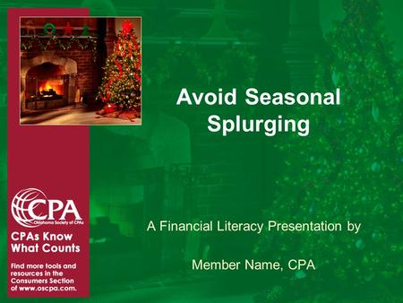Avoid Seasonal Splurging A Financial Literacy Presentation by Member Name, CPA.
