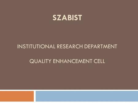 SZABIST INSTITUTIONAL RESEARCH DEPARTMENT QUALITY ENHANCEMENT CELL.
