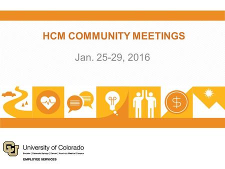HCM COMMUNITY MEETINGS Jan. 25-29, 2016. AGENDA Overview of HCM Community Meetings HCM Project and Trainings Back to Basics Training Poll Retirement Talks.