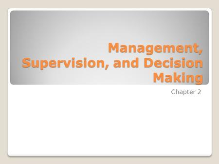 Management, Supervision, and Decision Making Chapter 2.