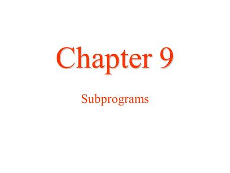 Chapter 9 Chapter 9 Subprograms. The Structure of Run-Time Memory.
