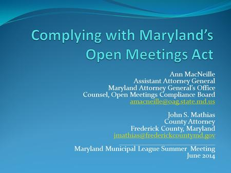 Ann MacNeille Assistant Attorney General Maryland Attorney General's Office Counsel, Open Meetings Compliance Board John S.