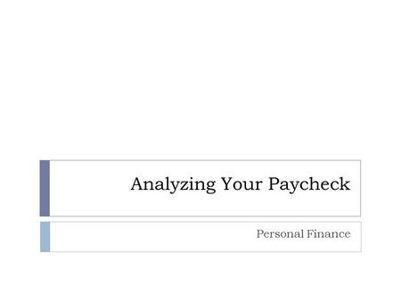 Analyzing Your Paycheck Personal Finance. Types of Pay  Your pay can be calculated in a number of ways – make sure you know which way it is being calculated.