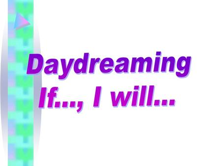 If I daydream, what will happen? If you daydream, you will fail your exams. Fail my exams.