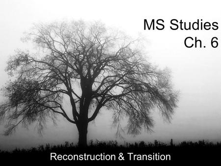 MS Studies Ch. 6 Reconstruction & Transition. Chapter 6 (Reconstruction)2 After The War MS went from very wealthy to ruins –Cities, roads, bridges, towns,