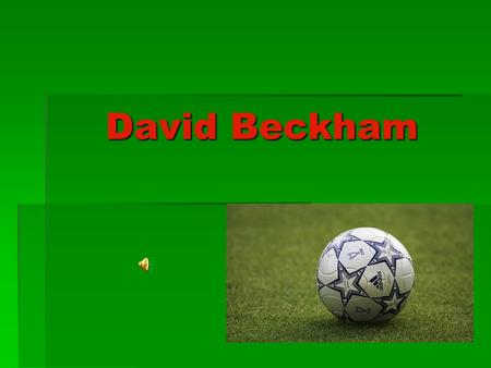 David Beckham. Who is a famous English footballer? People in every country know his name. Manchester United's Number 7, the captain of England, and now.