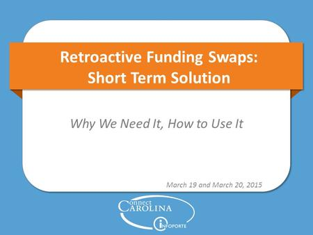 Retroactive Funding Swaps: Short Term Solution Why We Need It, How to Use It March 19 and March 20, 2015.
